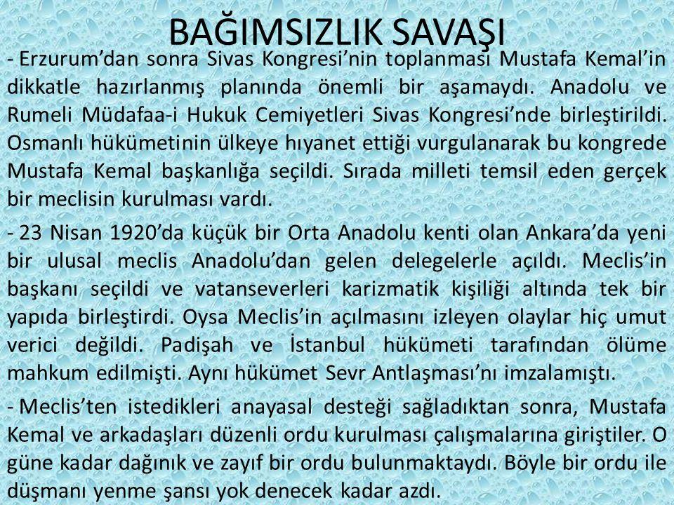 BAĞIMSIZLIK SAVAŞI - Erzurum'dan sonra Sivas Kongresi'nin toplanması Mustafa Kemal'in dikkatle hazırlanmış planında önemli bir aşamaydı.