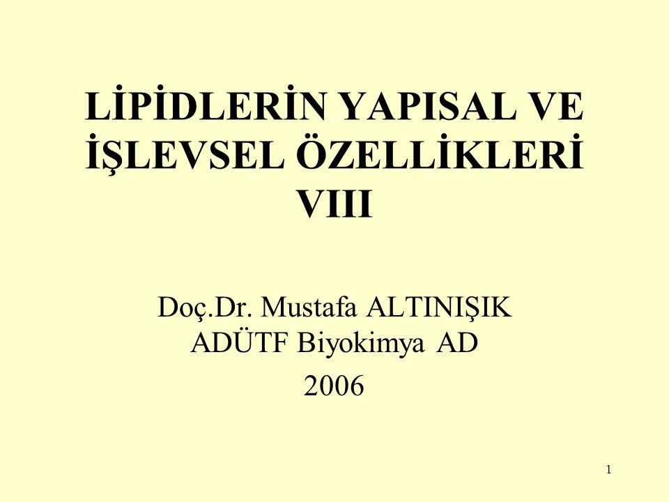 1 LİPİDLERİN YAPISAL VE İŞLEVSEL ÖZELLİKLERİ VIII Doç.Dr. Mustafa ALTINIŞIK ADÜTF Biyokimya AD 2006