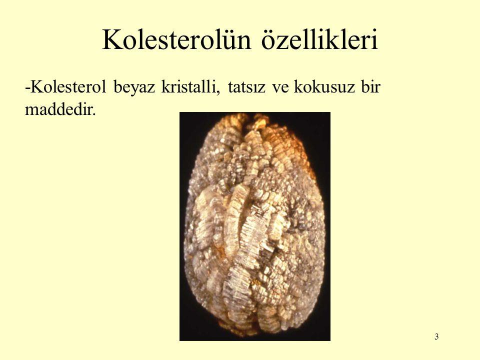 3 Kolesterolün özellikleri -Kolesterol beyaz kristalli, tatsız ve kokusuz bir maddedir.
