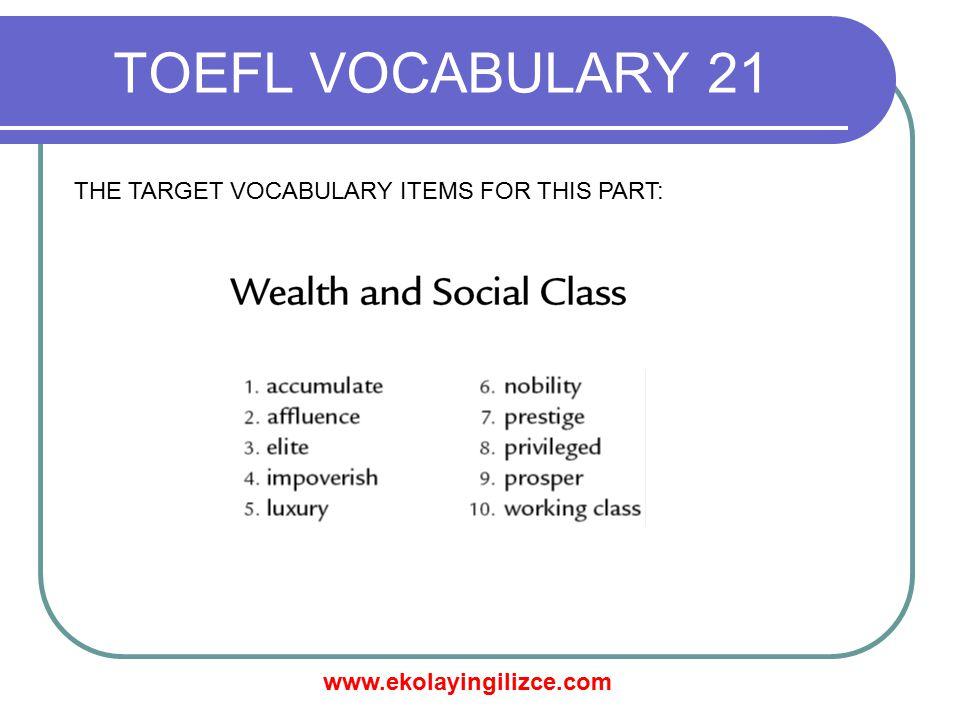 www.ekolayingilizce.com TOEFL VOCABULARY 21 THE TARGET VOCABULARY ITEMS FOR THIS PART:
