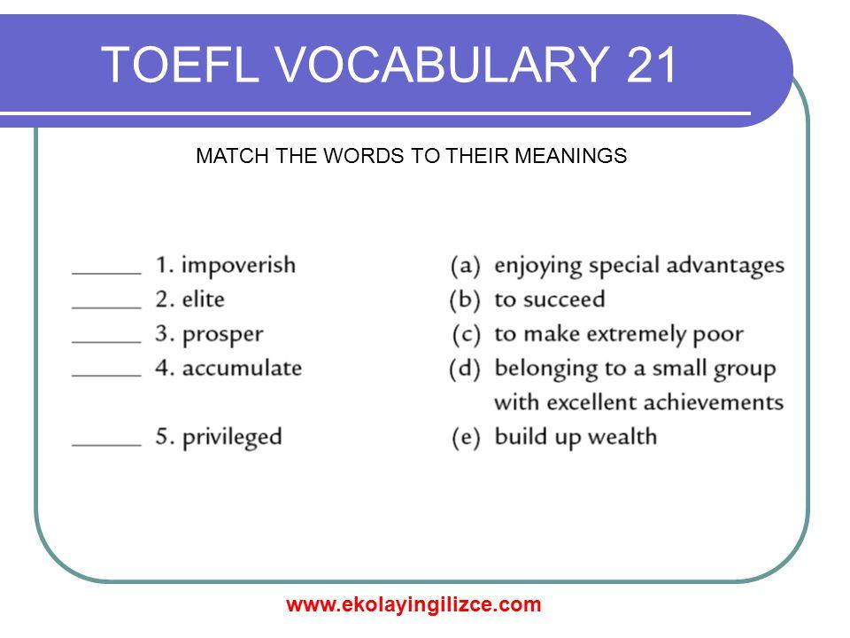 www.ekolayingilizce.com TOEFL VOCABULARY 21 MATCH THE WORDS TO THEIR MEANINGS