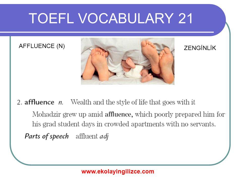 www.ekolayingilizce.com TOEFL VOCABULARY 21 AFFLUENCE (N) ZENGİNLİK