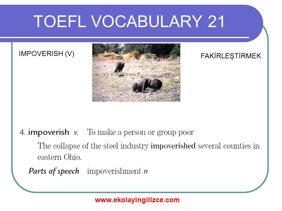 www.ekolayingilizce.com TOEFL VOCABULARY 21 IMPOVERISH (V) FAKİRLEŞTİRMEK
