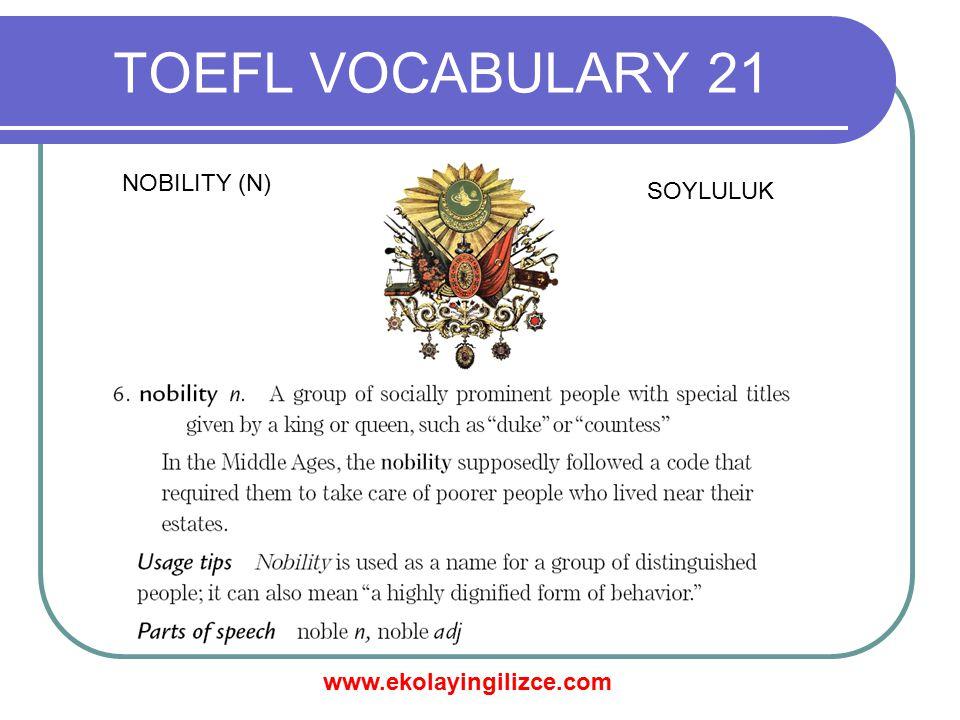 www.ekolayingilizce.com TOEFL VOCABULARY 21 NOBILITY (N) SOYLULUK