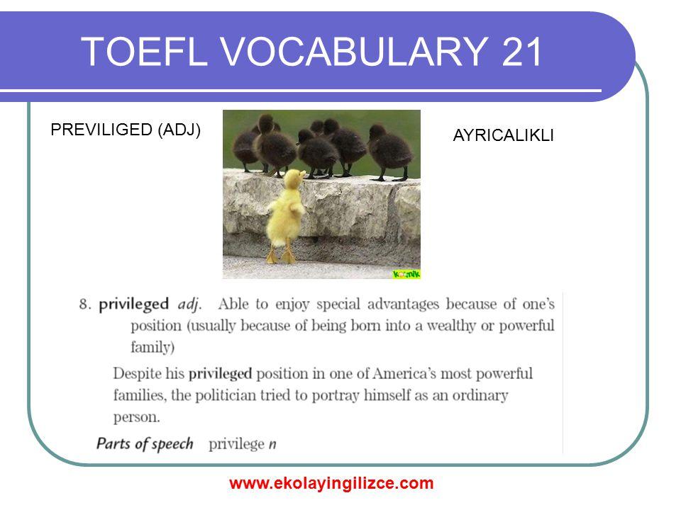 www.ekolayingilizce.com TOEFL VOCABULARY 21 PREVILIGED (ADJ) AYRICALIKLI