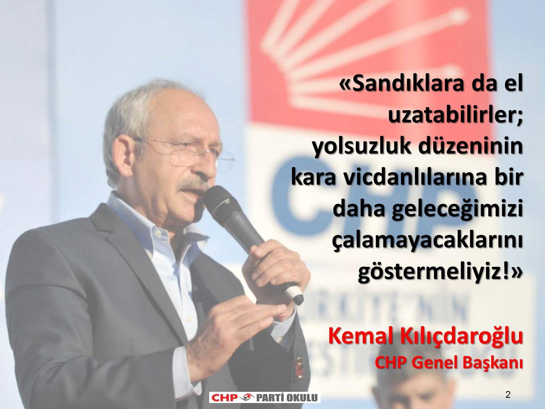 2 «Sandıklara da el uzatabilirler; yolsuzluk düzeninin kara vicdanlılarına bir daha geleceğimizi çalamayacaklarını göstermeliyiz!» Kemal Kılıçdaroğlu CHP Genel Başkanı