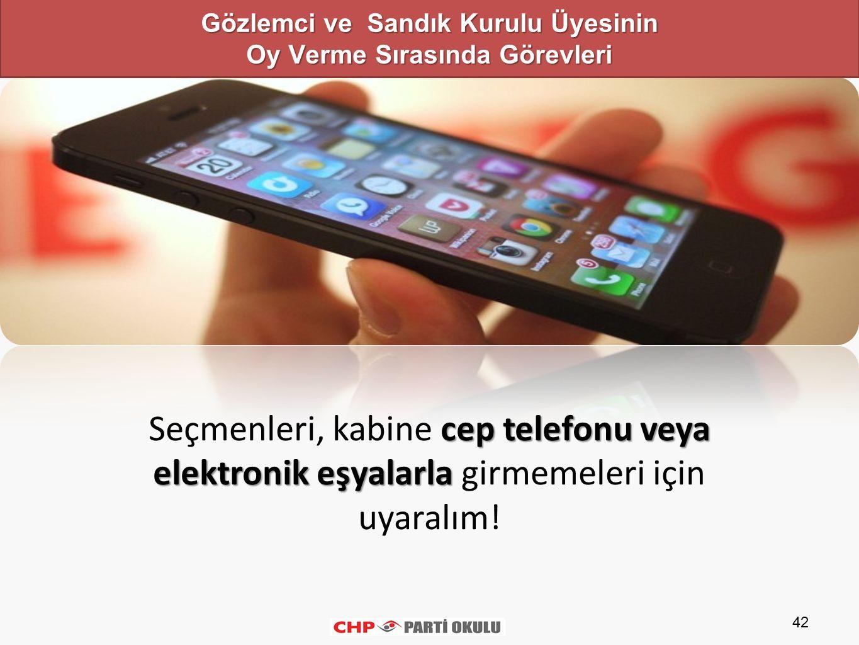 42 cep telefonu veya elektronik eşyalarla Seçmenleri, kabine cep telefonu veya elektronik eşyalarla girmemeleri için uyaralım.
