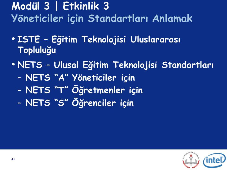 41 Modül 3 | Etkinlik 3 Yöneticiler için Standartları Anlamak ISTE – Eğitim Teknolojisi Uluslararası Topluluğu NETS – Ulusal Eğitim Teknolojisi Standa