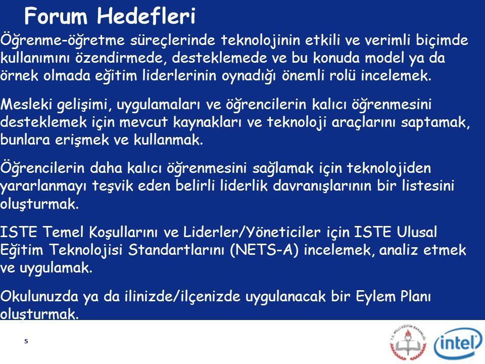 5 Forum Hedefleri Öğrenme-öğretme süreçlerinde teknolojinin etkili ve verimli biçimde kullanımını özendirmede, desteklemede ve bu konuda model ya da ö