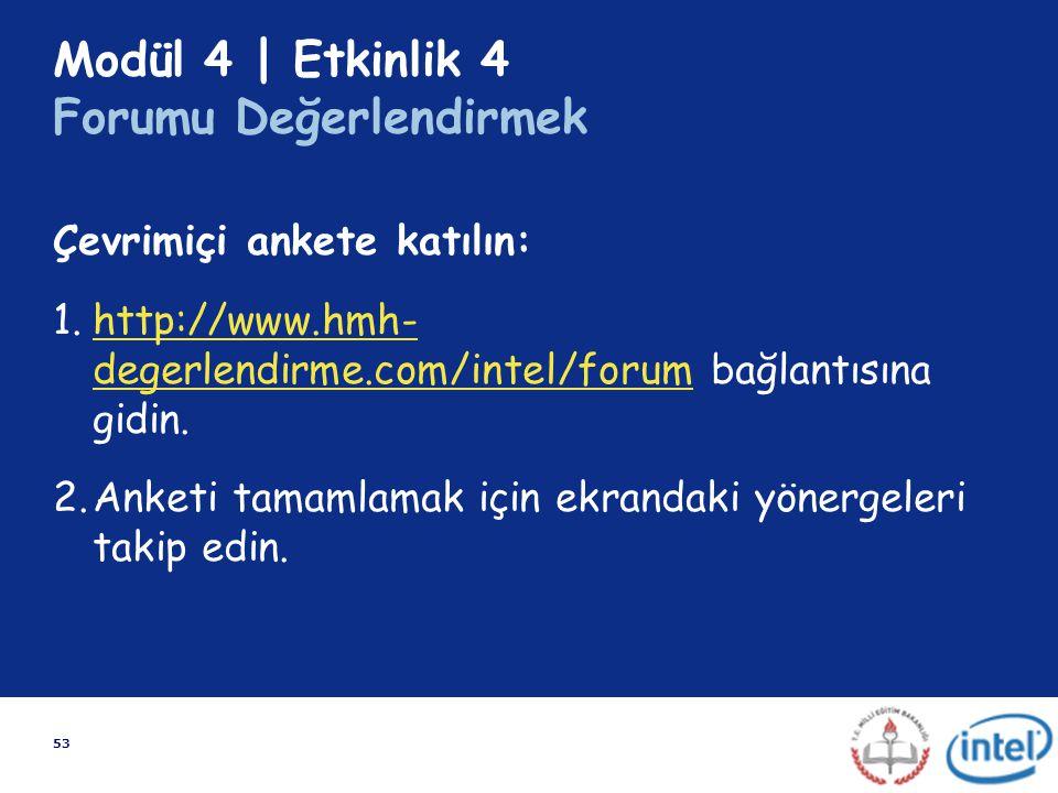 53 Modül 4 | Etkinlik 4 Forumu Değerlendirmek Çevrimiçi ankete katılın: 1.http://www.hmh- degerlendirme.com/intel/forum bağlantısına gidin.http://www.