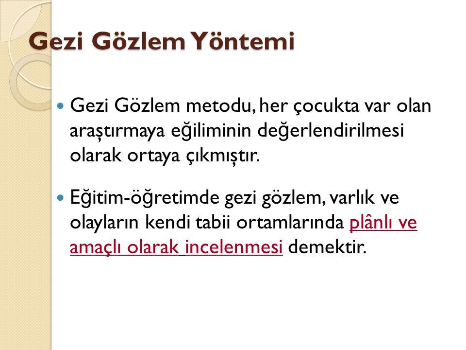 Gezi Gözlem Yöntemi Gezi Gözlem metodu, her çocukta var olan araştırmaya e ğ iliminin de ğ erlendirilmesi olarak ortaya çıkmıştır. E ğ itim-ö ğ retimd