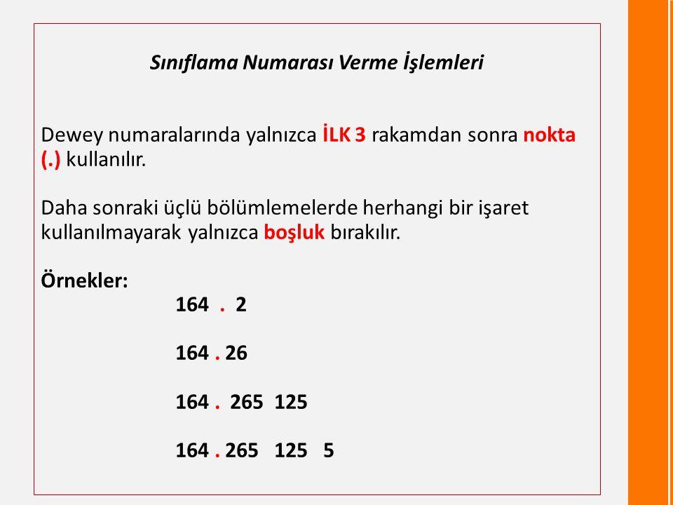 4 Sınıflama Numarası Verme İşlemleri Dewey numaralarında yalnızca İLK 3 rakamdan sonra nokta (.) kullanılır.