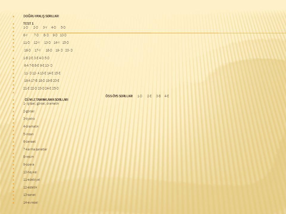  DOĞRU-YANLIŞ SORULARI  TEST 1  1-D 2-D 3-Y 4-D 5-D   6-Y 7-D 8- D 9-D 10-D   11-D 12-Y 13-D 14-Y 15-D   16-D 17-Y 18-D 19- D 20- D  1-B 2-E