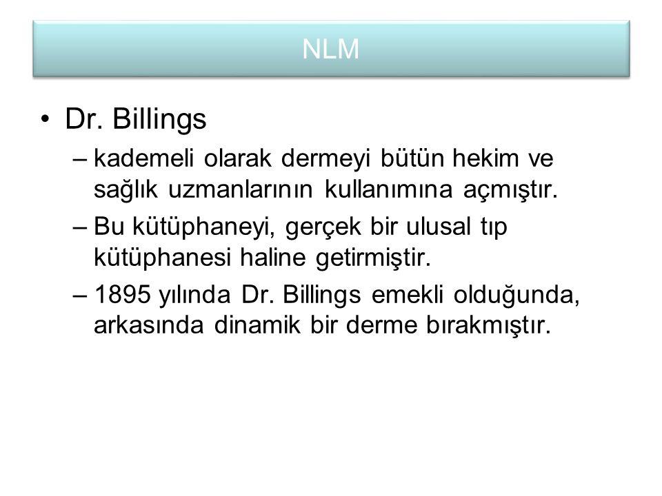 Dr. Billings –kademeli olarak dermeyi bütün hekim ve sağlık uzmanlarının kullanımına açmıştır. –Bu kütüphaneyi, gerçek bir ulusal tıp kütüphanesi hali