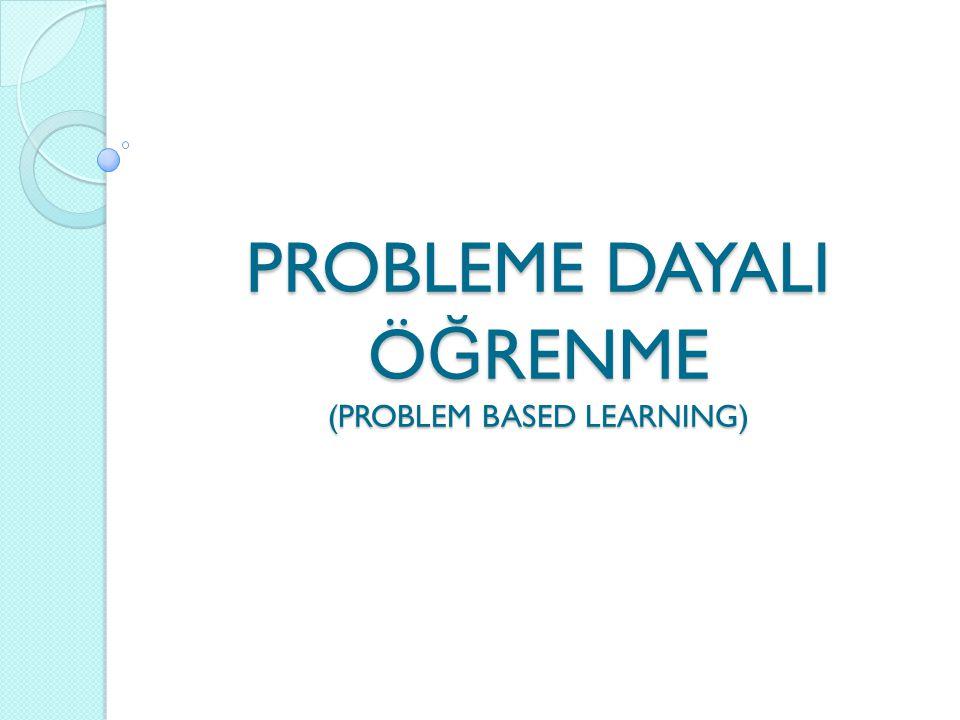 PROBLEME DAYALI Ö Ğ RENME (PROBLEM BASED LEARNING)
