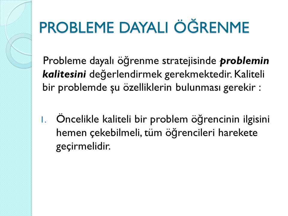 Probleme dayalı ö ğ renme stratejisinde problemin kalitesini de ğ erlendirmek gerekmektedir. Kaliteli bir problemde şu özelliklerin bulunması gerekir