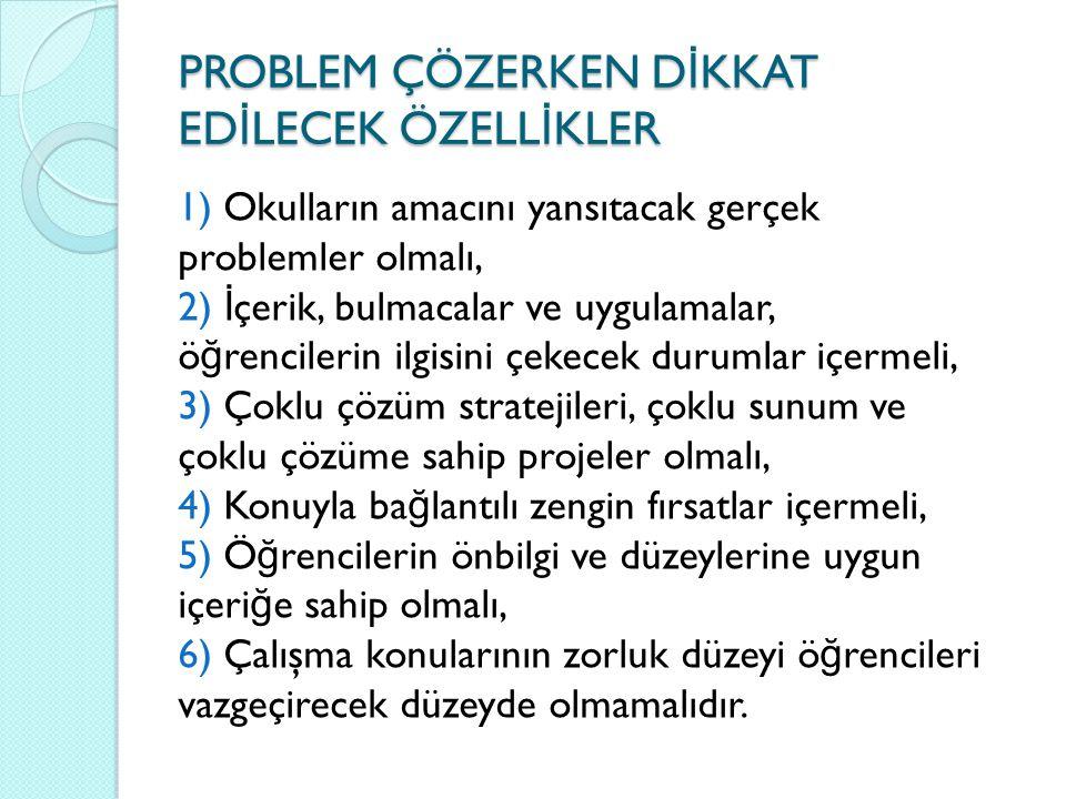 PROBLEM ÇÖZERKEN D İ KKAT ED İ LECEK ÖZELL İ KLER 1) Okulların amacını yansıtacak gerçek problemler olmalı, 2) İ çerik, bulmacalar ve uygulamalar, ö ğ