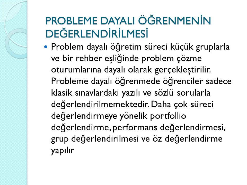 Problem dayalı ö ğ retim süreci küçük gruplarla ve bir rehber eşli ğ inde problem çözme oturumlarına dayalı olarak gerçekleştirilir. Probleme dayalı ö