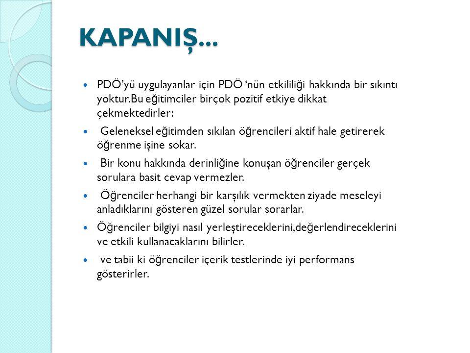 KAPANIŞ... PDÖ'yü uygulayanlar için PDÖ 'nün etkilili ğ i hakkında bir sıkıntı yoktur.Bu e ğ itimciler birçok pozitif etkiye dikkat çekmektedirler: Ge
