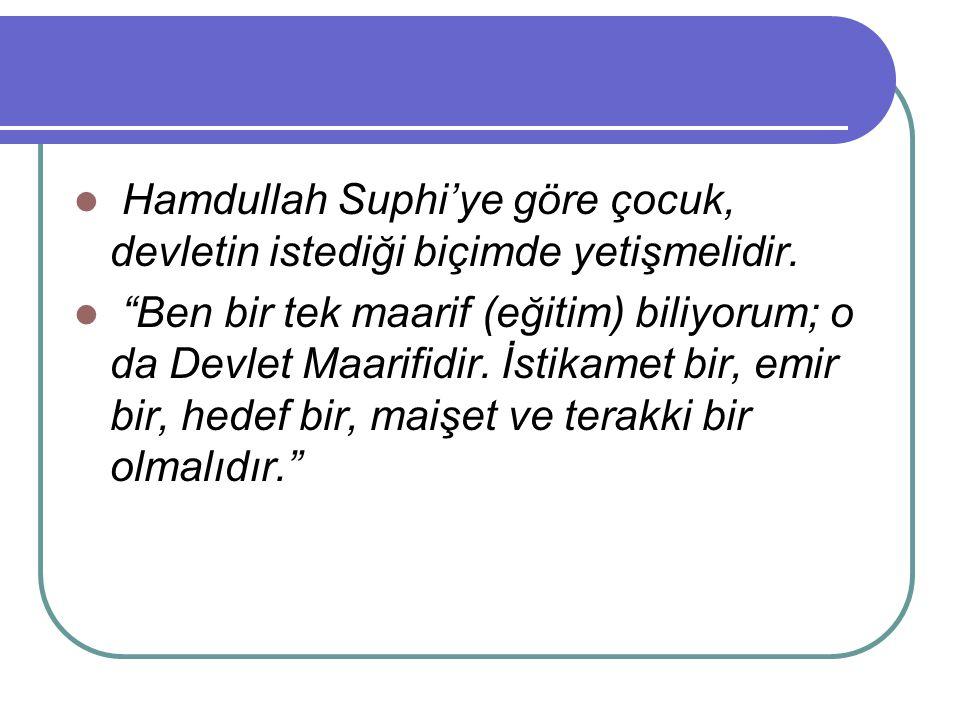 """Hamdullah Suphi'ye göre çocuk, devletin istediği biçimde yetişmelidir. """"Ben bir tek maarif (eğitim) biliyorum; o da Devlet Maarifidir. İstikamet bir,"""