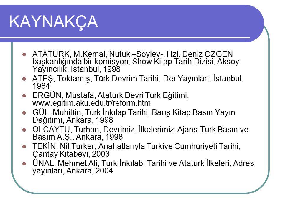 KAYNAKÇA ATATÜRK, M.Kemal, Nutuk –Söylev-, Hzl. Deniz ÖZGEN başkanlığında bir komisyon, Show Kitap Tarih Dizisi, Aksoy Yayıncılık, İstanbul, 1998 ATEŞ