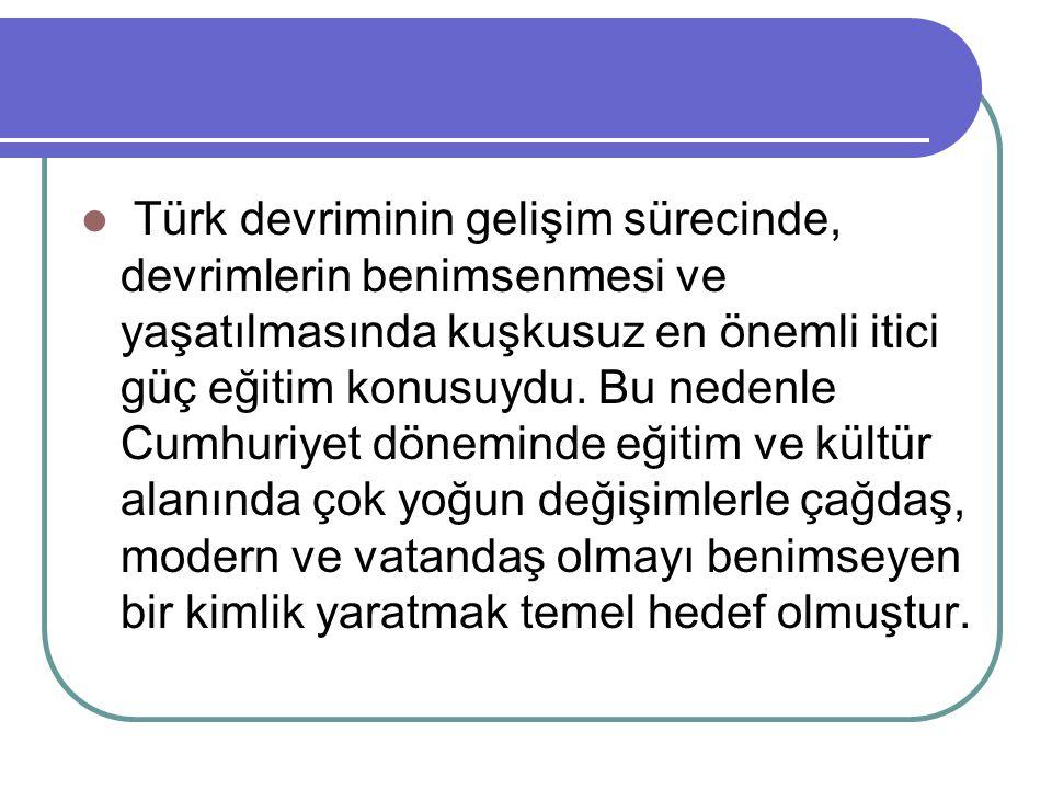 Türk devriminin gelişim sürecinde, devrimlerin benimsenmesi ve yaşatılmasında kuşkusuz en önemli itici güç eğitim konusuydu. Bu nedenle Cumhuriyet dön