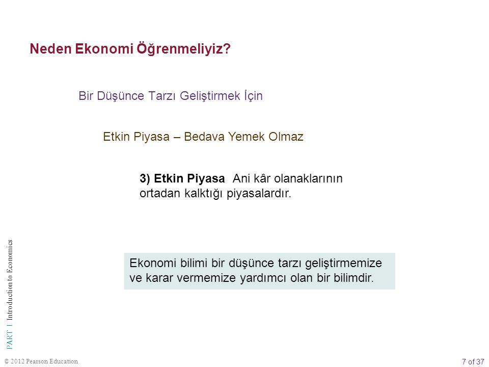 7 of 37 PART I Introduction to Economics © 2012 Pearson Education Bir Düşünce Tarzı Geliştirmek İçin Neden Ekonomi Öğrenmeliyiz.