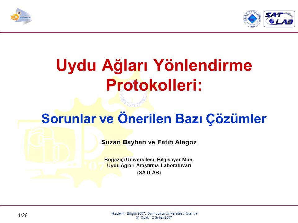 1/29 Akademik Bilişim 2007, Dumlupınar Üniversitesi, Kütahya 31 Ocak – 2 Şubat 2007 Uydu Ağları Yönlendirme Protokolleri: Sorunlar ve Önerilen Bazı Çö