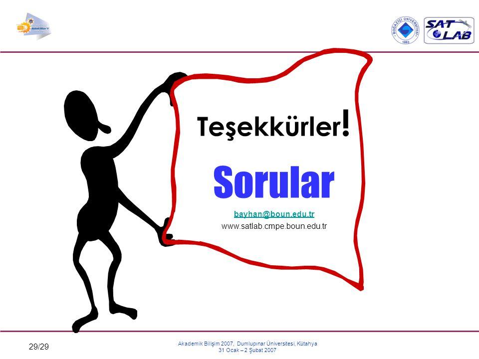 29/29 Akademik Bilişim 2007, Dumlupınar Üniversitesi, Kütahya 31 Ocak – 2 Şubat 2007 Teşekkürler ! Sorular bayhan@boun.edu.tr www.satlab.cmpe.boun.edu