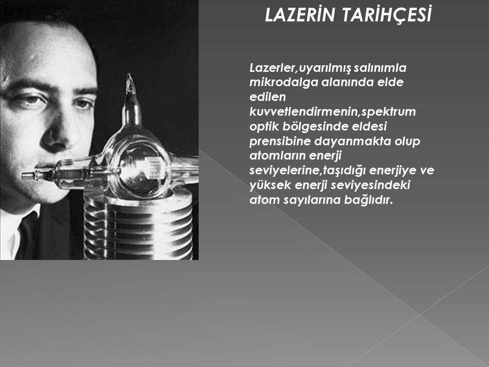 LAZERİN TARİHÇESİ Lazerler,uyarılmış salınımla mikrodalga alanında elde edilen kuvvetlendirmenin,spektrum optik bölgesinde eldesi prensibine dayanmakt