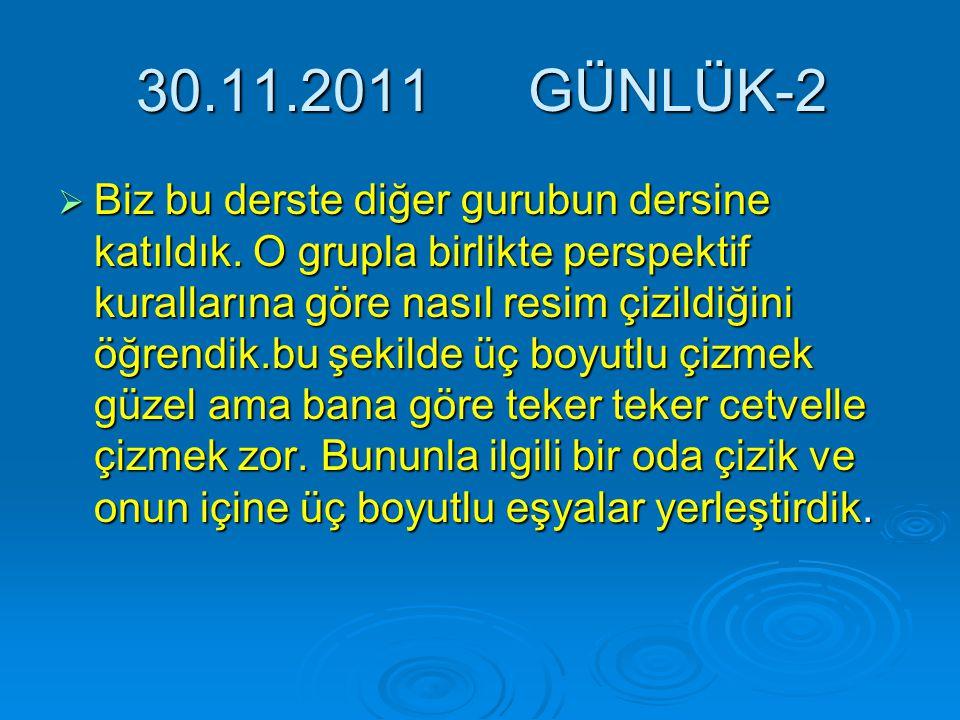 30.11.2011 GÜNLÜK-2  Biz bu derste diğer gurubun dersine katıldık.