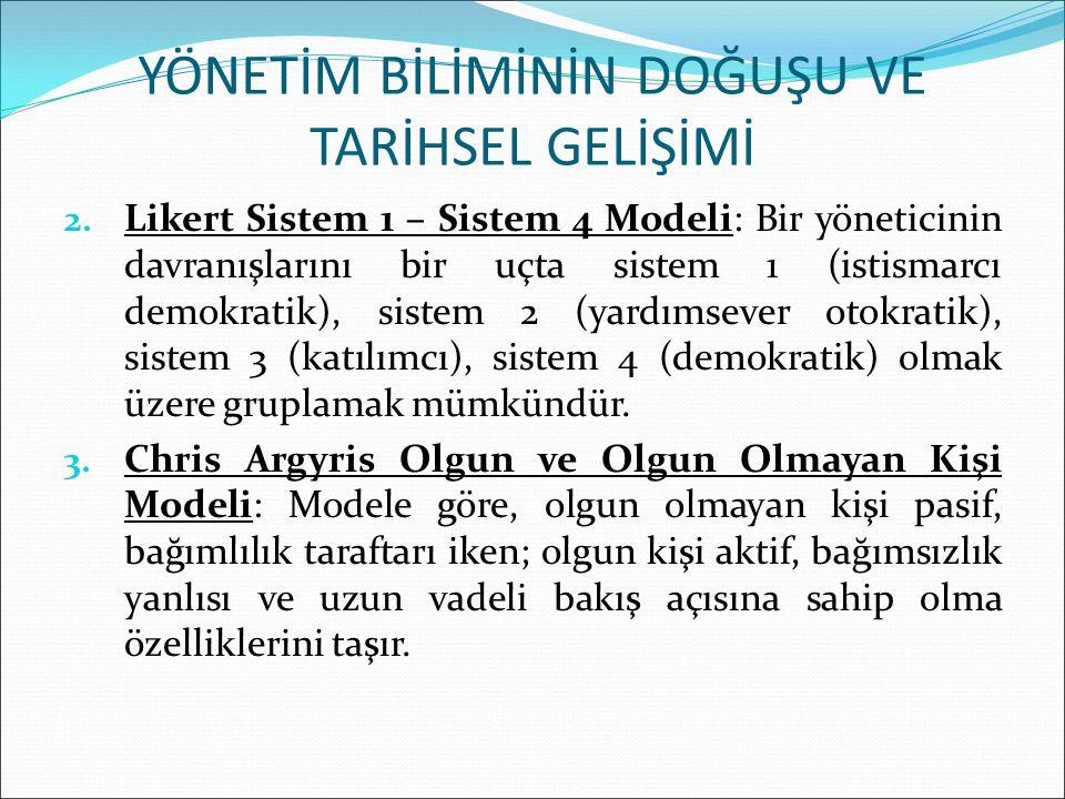 2. Likert Sistem 1 – Sistem 4 Modeli: Bir yöneticinin davranışlarını bir uçta sistem 1 (istismarcı demokratik), sistem 2 (yardımsever otokratik), sist