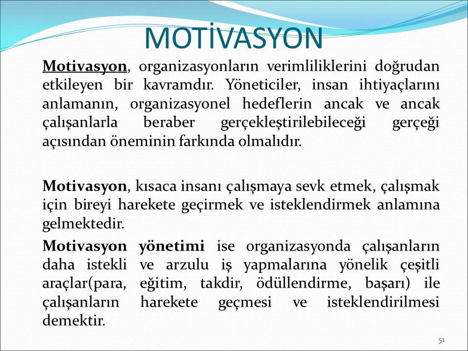 MOTİVASYON Motivasyon, organizasyonların verimliliklerini doğrudan etkileyen bir kavramdır. Yöneticiler, insan ihtiyaçlarını anlamanın, organizasyonel