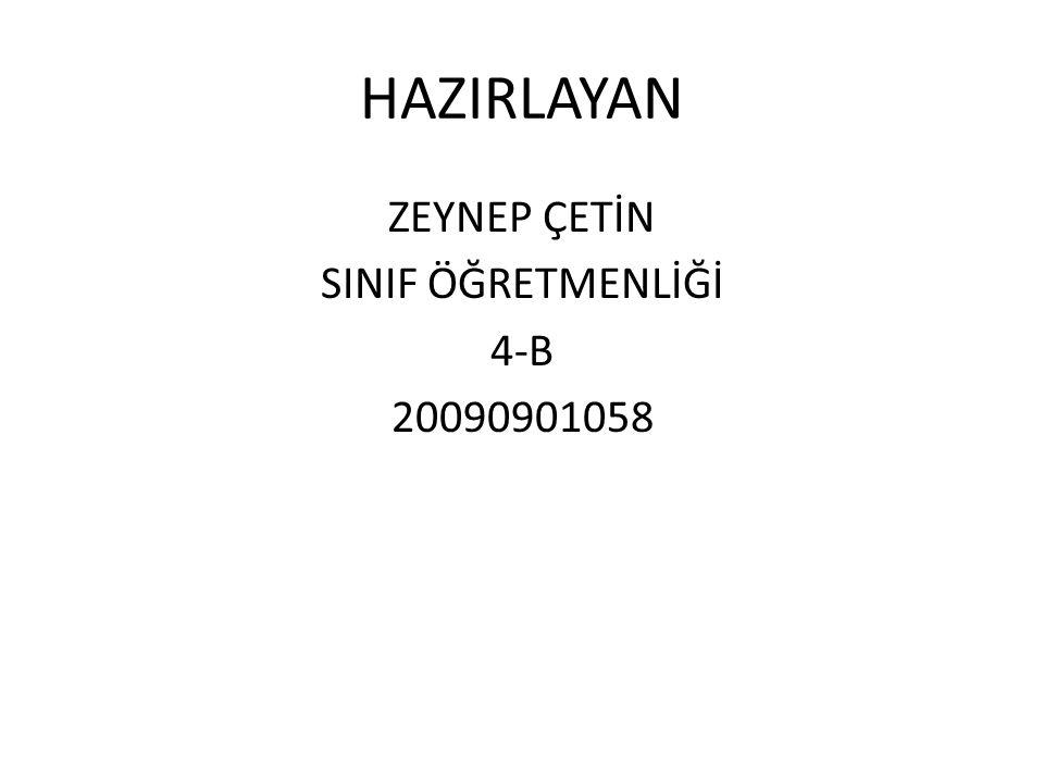 HAZIRLAYAN ZEYNEP ÇETİN SINIF ÖĞRETMENLİĞİ 4-B 20090901058