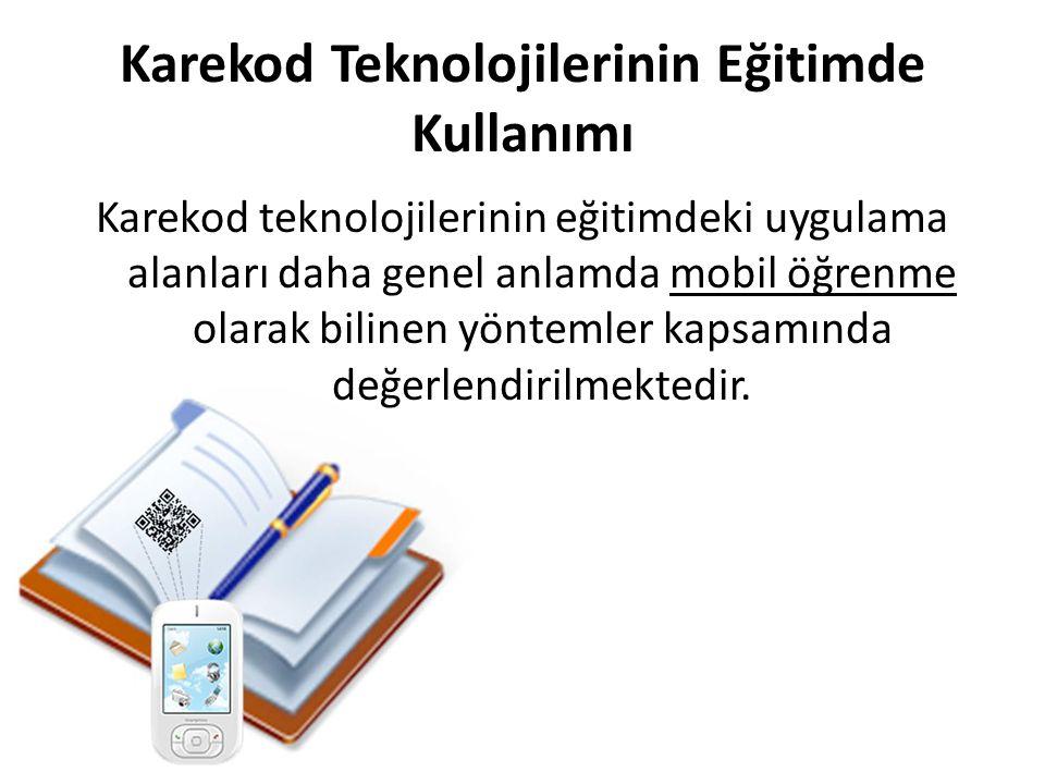 Karekod Teknolojilerinin Eğitimde Kullanımı Karekod teknolojilerinin eğitimdeki uygulama alanları daha genel anlamda mobil öğrenme olarak bilinen yöntemler kapsamında değerlendirilmektedir.