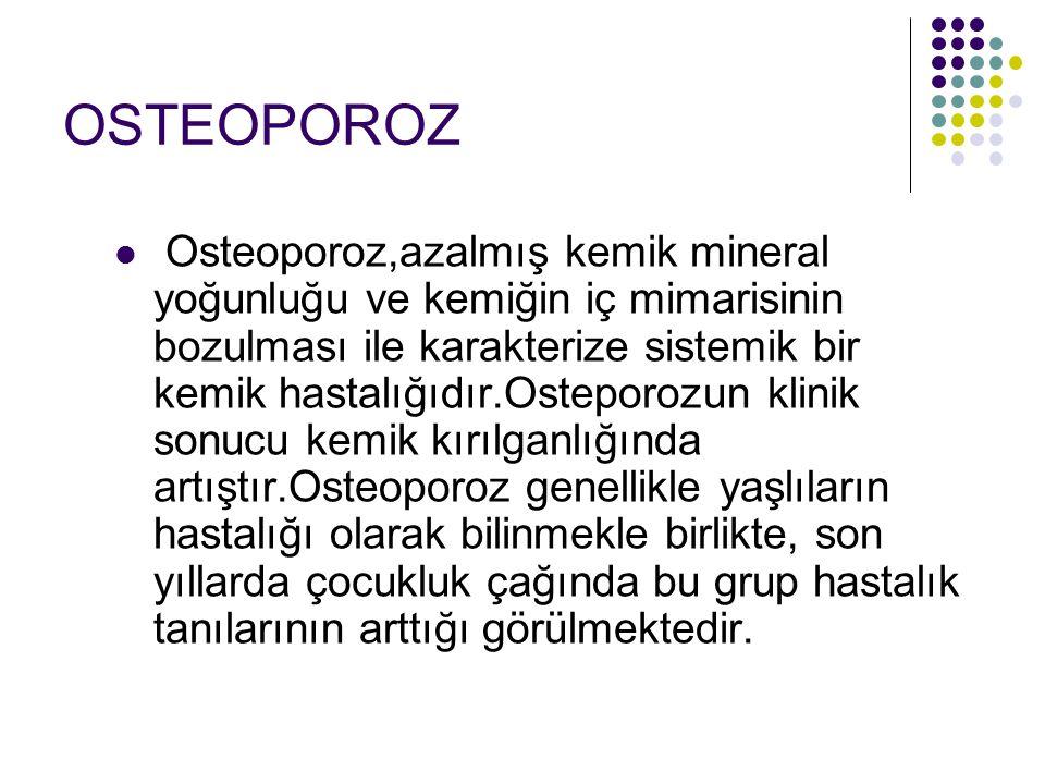 OSTEOPOROZ Osteoporoz,azalmış kemik mineral yoğunluğu ve kemiğin iç mimarisinin bozulması ile karakterize sistemik bir kemik hastalığıdır.Osteporozun