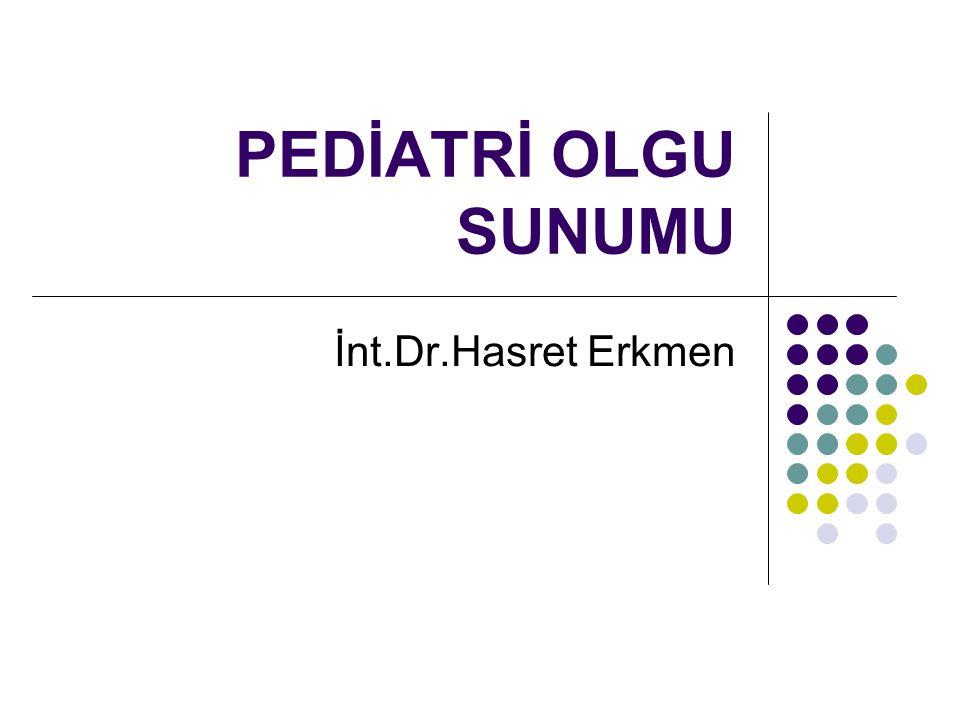 PEDİATRİ OLGU SUNUMU İnt.Dr.Hasret Erkmen