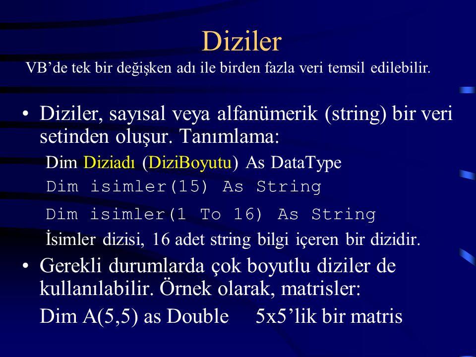 Diziler Diziler, sayısal veya alfanümerik (string) bir veri setinden oluşur. Tanımlama: Dim Diziadı (DiziBoyutu) As DataType Dim isimler(15) As String