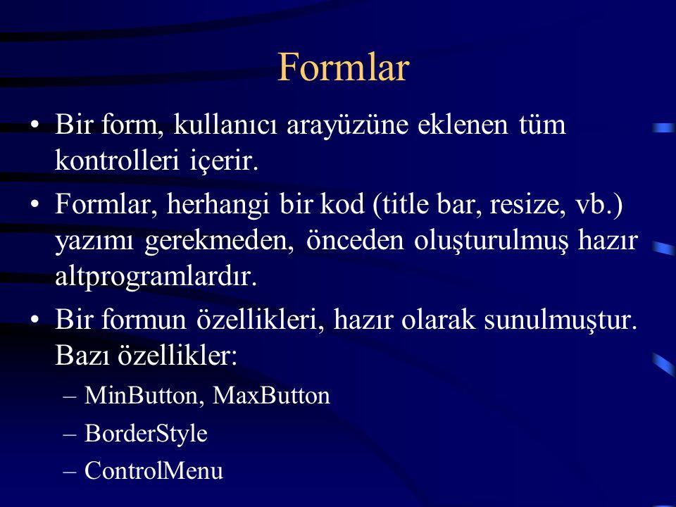 Formlar Bir form, kullanıcı arayüzüne eklenen tüm kontrolleri içerir. Formlar, herhangi bir kod (title bar, resize, vb.) yazımı gerekmeden, önceden ol