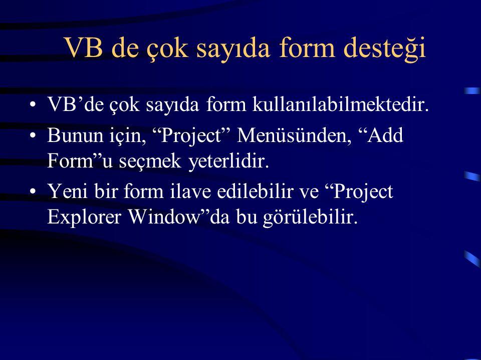 """VB'de çok sayıda form kullanılabilmektedir. Bunun için, """"Project"""" Menüsünden, """"Add Form""""u seçmek yeterlidir. Yeni bir form ilave edilebilir ve """"Projec"""