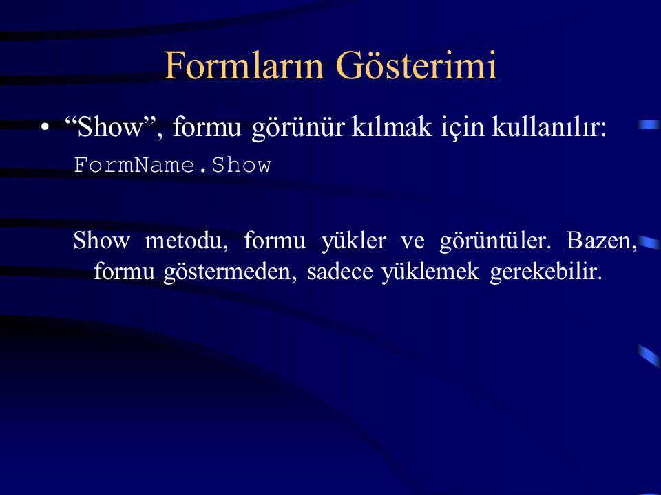 Formların Gösterimi Show , formu görünür kılmak için kullanılır: FormName.Show Show metodu, formu yükler ve görüntüler.