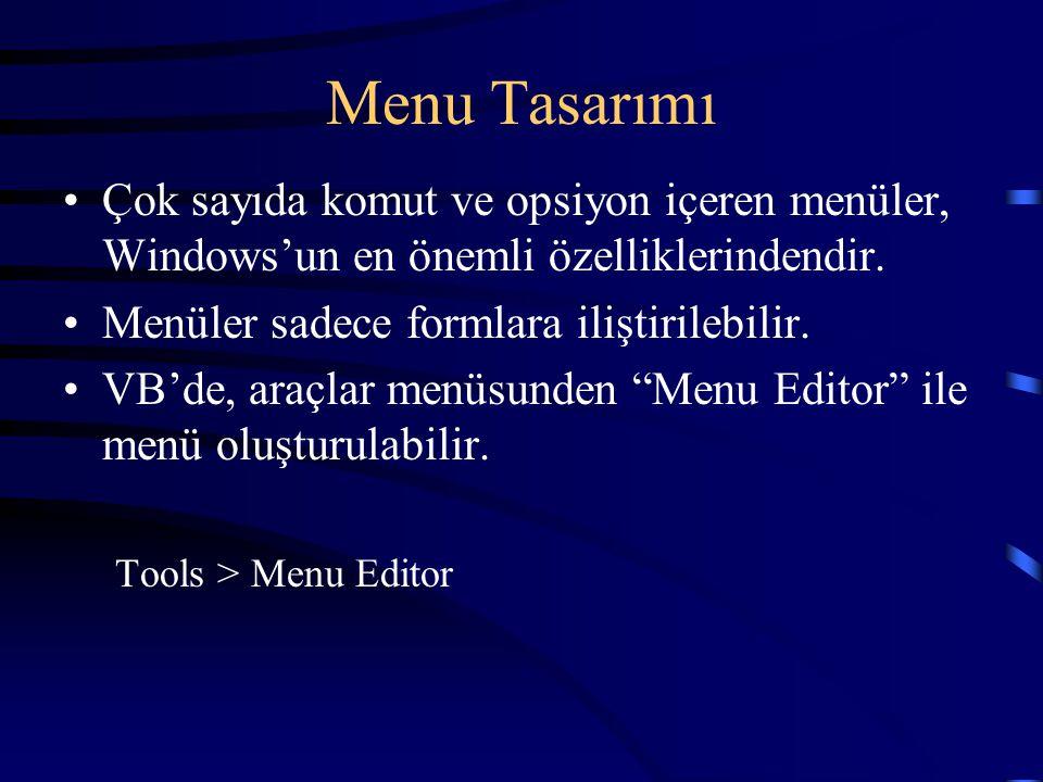 Menu Tasarımı Çok sayıda komut ve opsiyon içeren menüler, Windows'un en önemli özelliklerindendir. Menüler sadece formlara iliştirilebilir. VB'de, ara