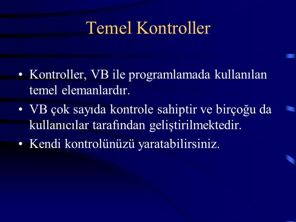 Temel Kontroller Kontroller, VB ile programlamada kullanılan temel elemanlardır. VB çok sayıda kontrole sahiptir ve birçoğu da kullanıcılar tarafından