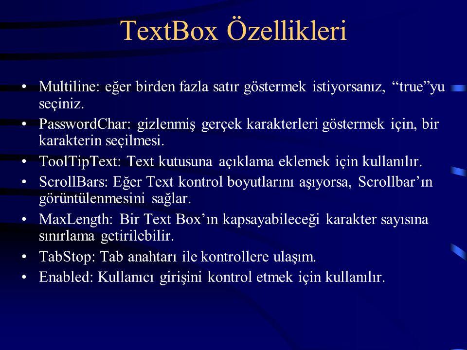 """TextBox Özellikleri Multiline: eğer birden fazla satır göstermek istiyorsanız, """"true""""yu seçiniz. PasswordChar: gizlenmiş gerçek karakterleri göstermek"""