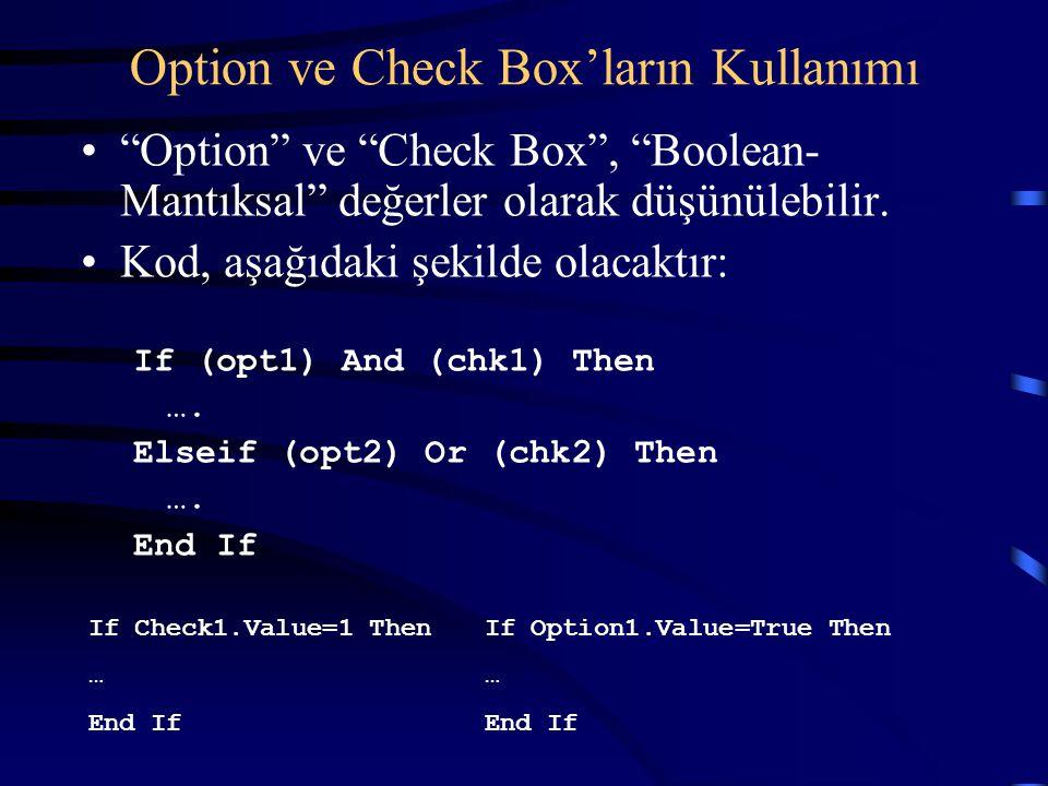 """Option ve Check Box'ların Kullanımı """"Option"""" ve """"Check Box"""", """"Boolean- Mantıksal"""" değerler olarak düşünülebilir. Kod, aşağıdaki şekilde olacaktır: If"""