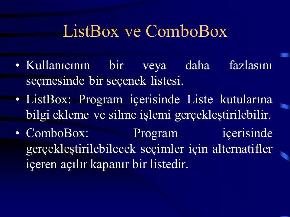 ListBox ve ComboBox Kullanıcının bir veya daha fazlasını seçmesinde bir seçenek listesi. ListBox: Program içerisinde Liste kutularına bilgi ekleme ve