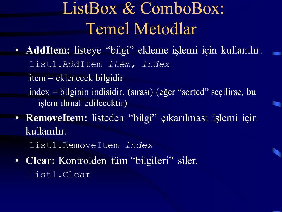 """ListBox & ComboBox: Temel Metodlar AddItem: listeye """"bilgi"""" ekleme işlemi için kullanılır. List1.AddItem item, index item = eklenecek bilgidir index ="""