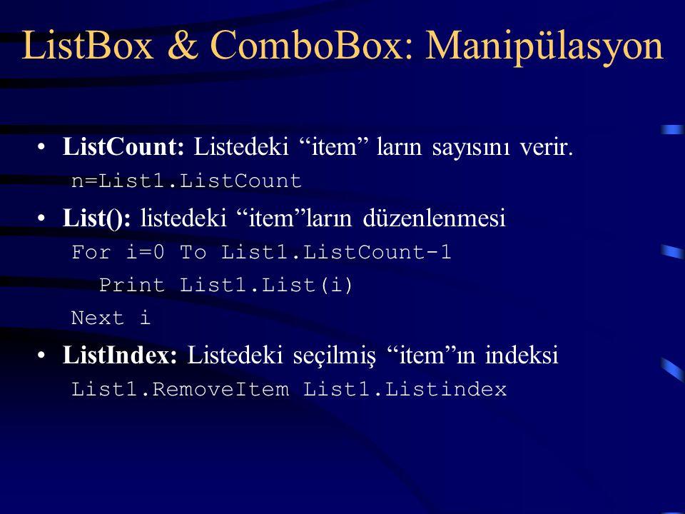 """ListBox & ComboBox: Manipülasyon ListCount: Listedeki """"item"""" ların sayısını verir. n=List1.ListCount List(): listedeki """"item""""ların düzenlenmesi For i="""