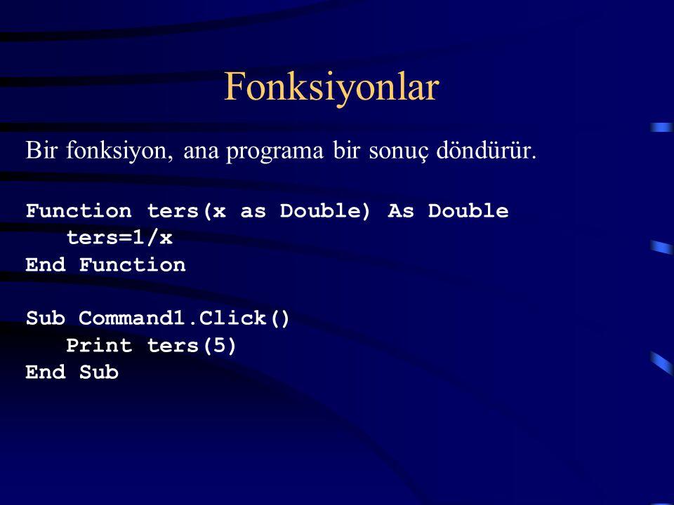 Fonksiyonlar Bir fonksiyon, ana programa bir sonuç döndürür.