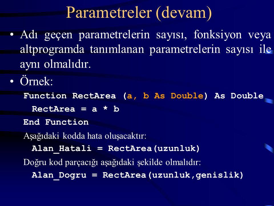 Parametreler (devam) Adı geçen parametrelerin sayısı, fonksiyon veya altprogramda tanımlanan parametrelerin sayısı ile aynı olmalıdır. Örnek: Function